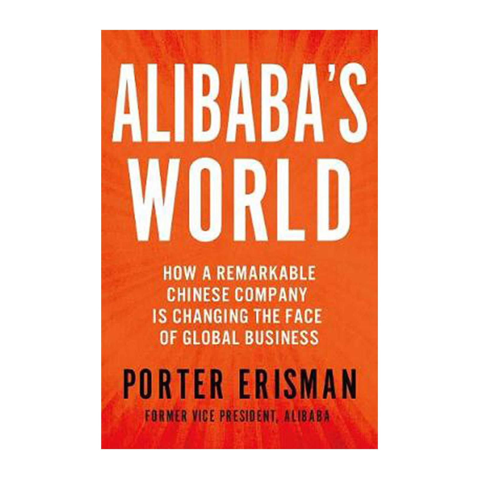 Alibabas World: How A Remarkable Chinese Company Is Changing The Face Of Global Business (Paperback)