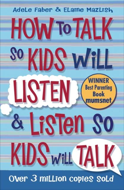 How to Talk so Kids Will Listen and Listen so Kids Will Talk (Author: Adele Faber, Elaine Mazlish, ISBN: 9781848123090)
