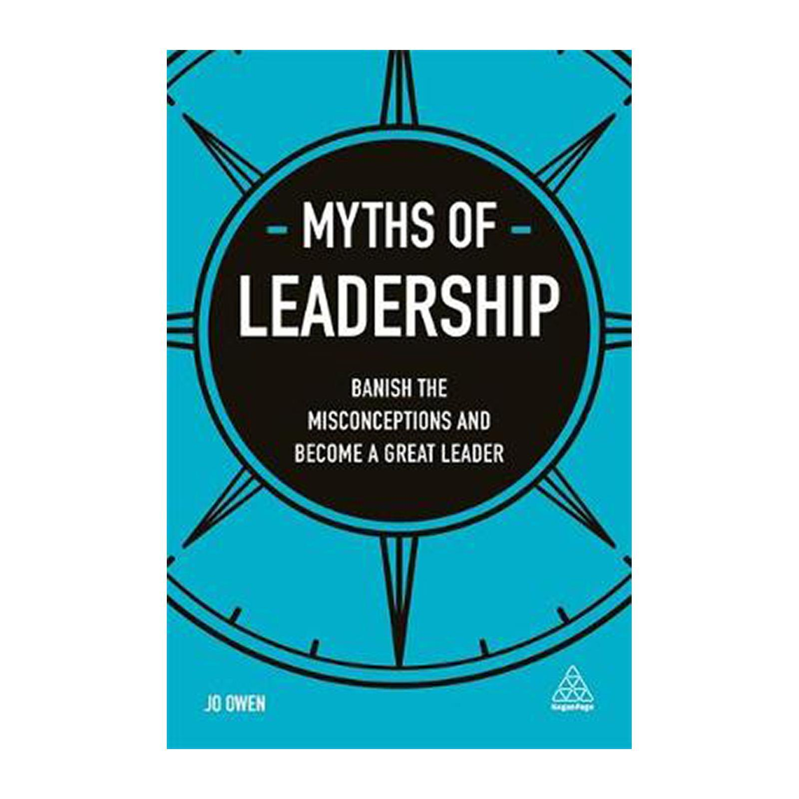 Myths Of Leadership: Banish The Misconceptions And Become A Great Leader (Paperback)