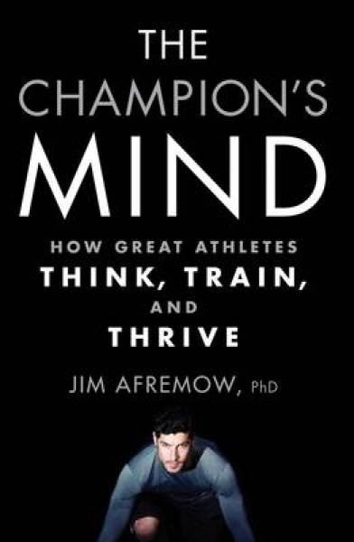 The Champions Mind: How Great Athletes Think, Train, and Thrive TPB (9781623365622)