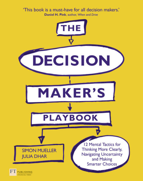 The Decision Makers Playbook: 12 Mental Tactics for Thinking More Clearly, Navigating Uncertainty, and Making Smarter Choices