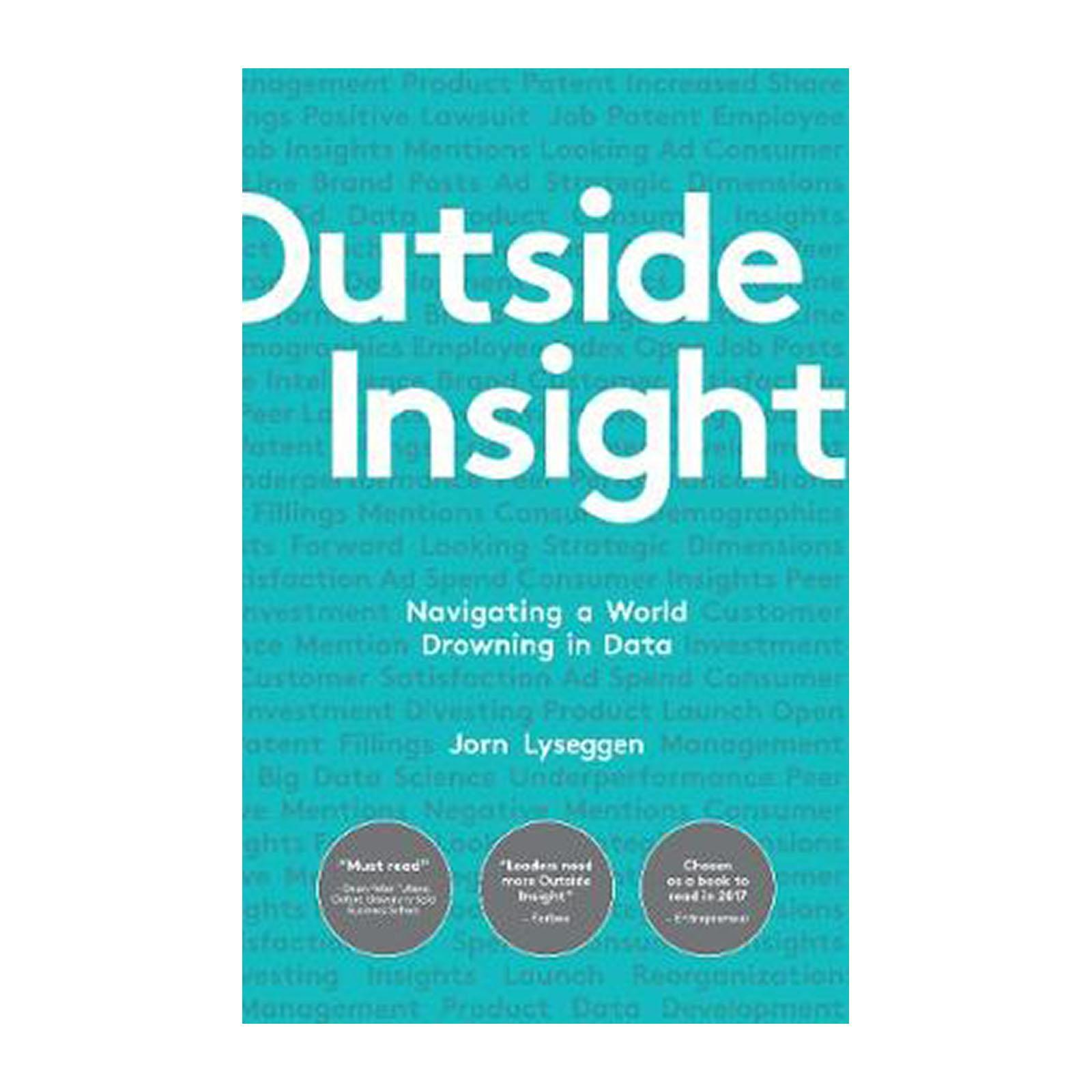 Outside Insight: Navigating A World Drowning In Data (Paperback)