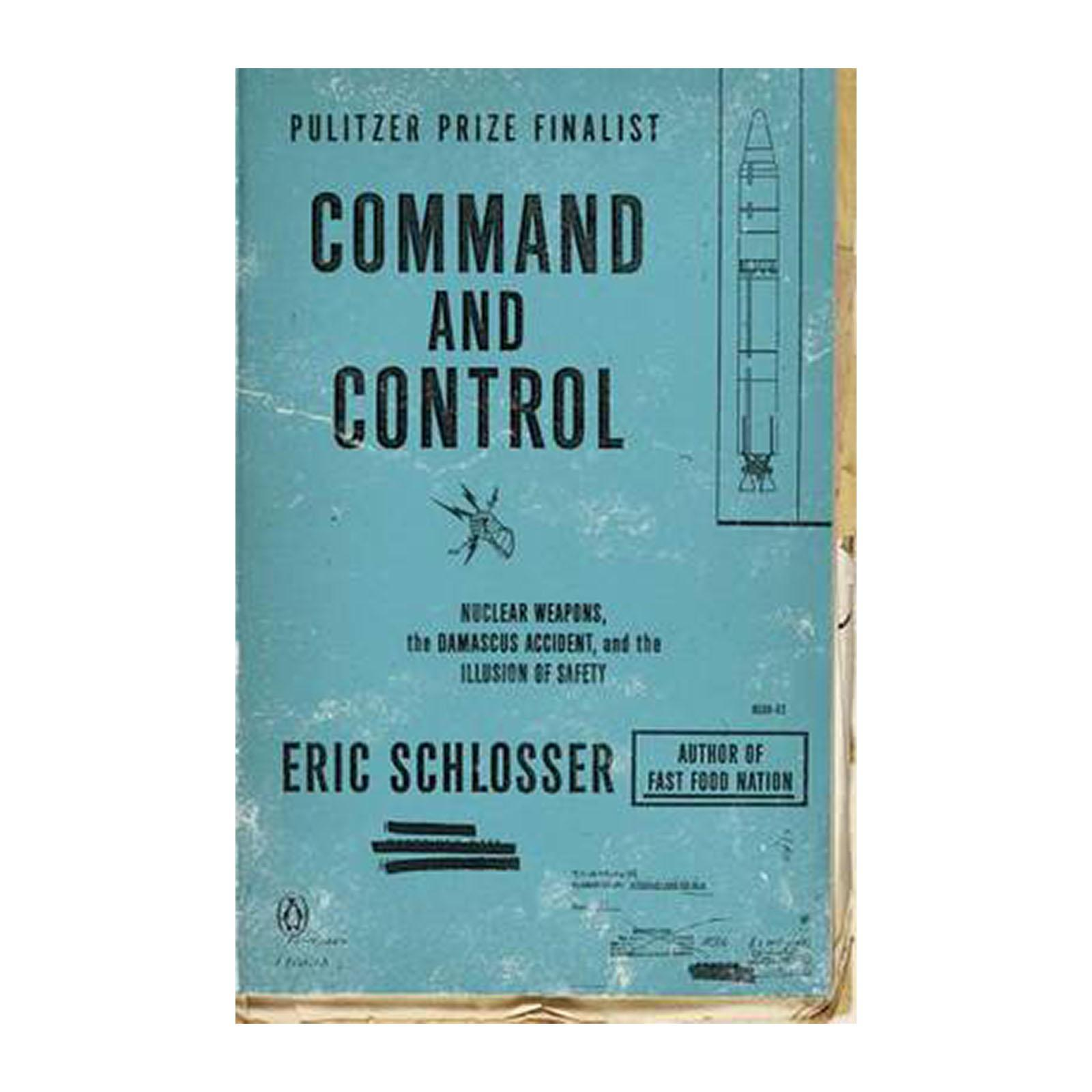 Command And Control: Nuclear Weapons And The Damascus Accident And And The Illusion Of Safety (Paperback)