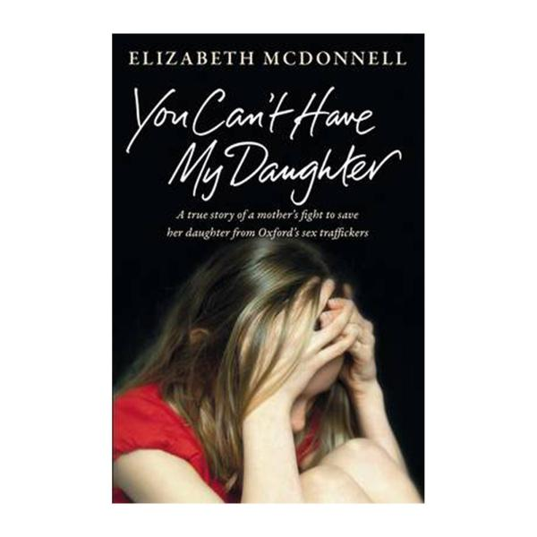 You Cant Have My Daughter: A True Story Of A Mothers Desperate Fight To Save Her Daughter From Oxfords Sex Traffickers (Paperback)