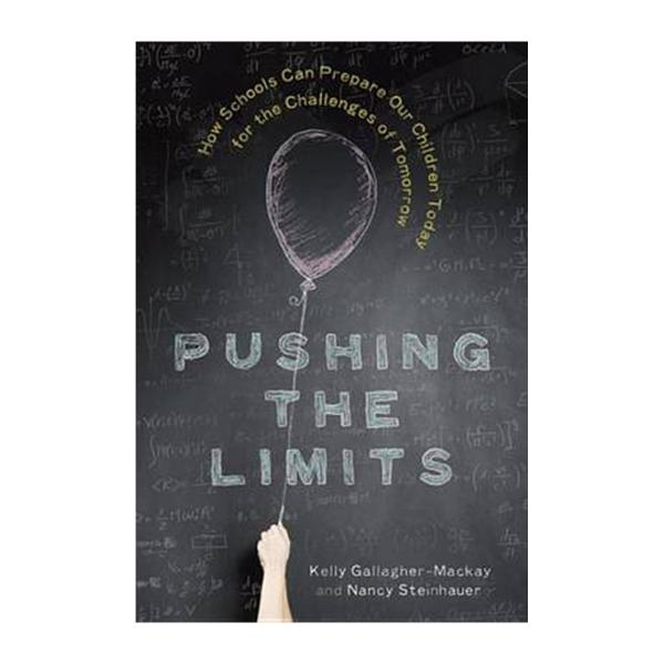 Pushing The Limits: How Schools Can Prepare Our Children Today For The Challenges Of Tomorrow (Hardback)