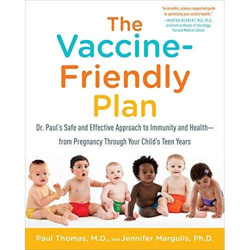 Paul Thomas M.D. The Vaccine-Friendly Plan: Dr. Pauls Safe and Effective Approach to Immunity and Health-from Pregnancy Through Your Childs Teen Years - Paperback