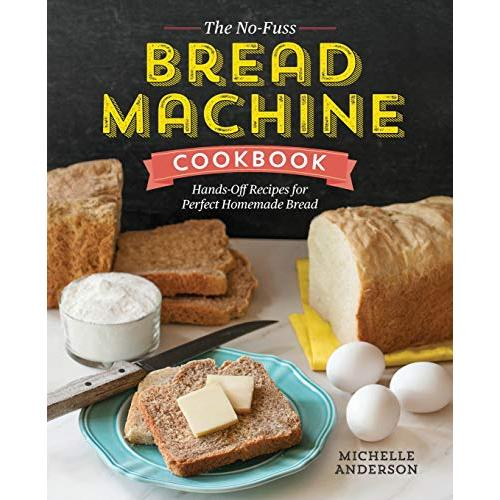 Michelle Anderson The No-Fuss Bread Machine Cookbook: Hands-Off Recipes for Perfect Homemade Bread - Paperback
