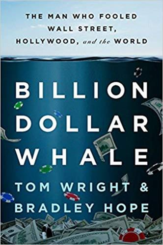 Billion Dollar Whale : The Man Who Fooled Wall Street, Hollywood, and the World