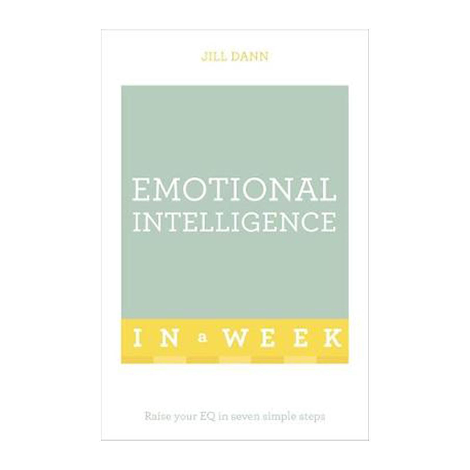 Emotional Intelligence In A Week: Raise Your Eq In Seven Simple Steps (Paperback)