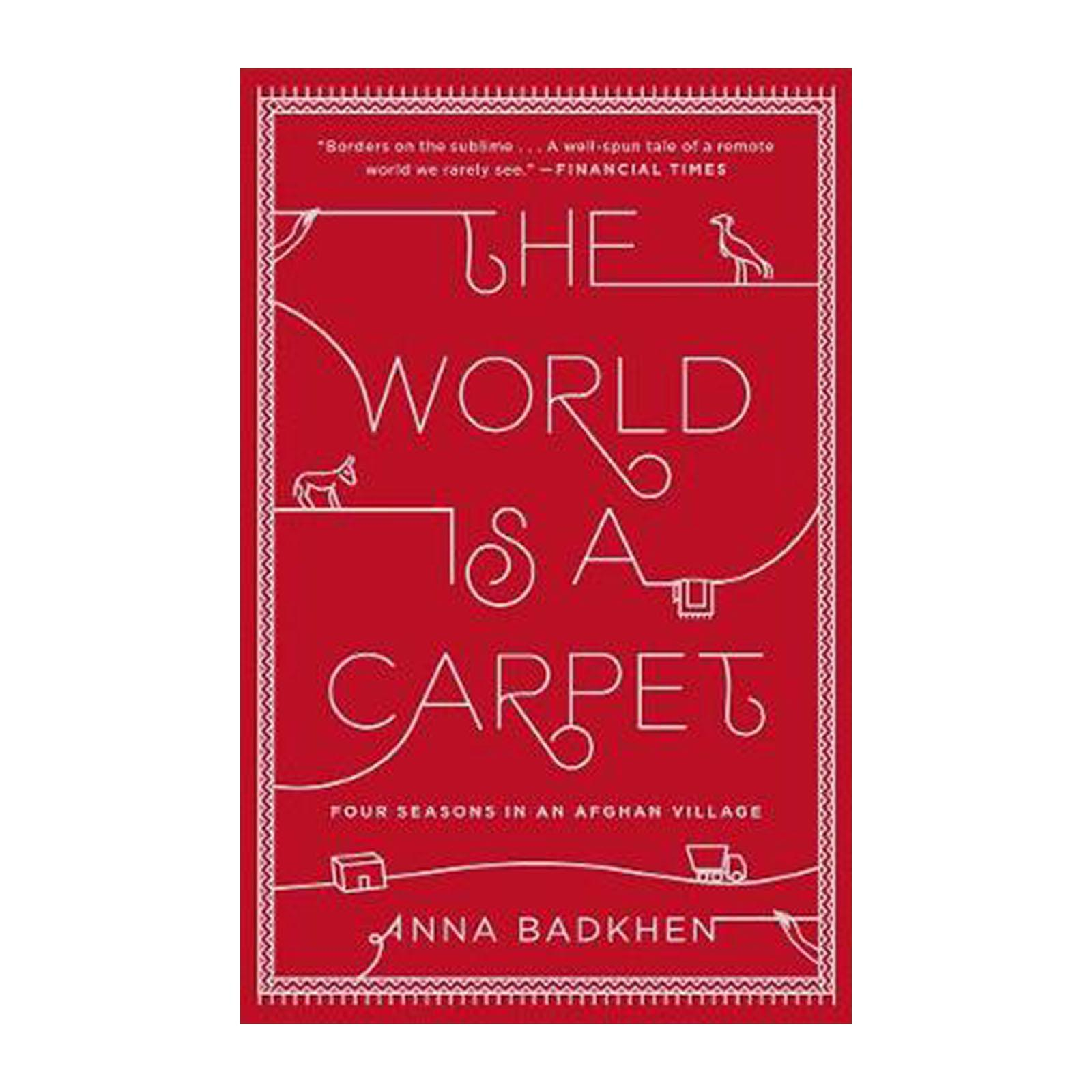 The World Is A Carpet: Four Seasons In An Afghan Village (Paperback)