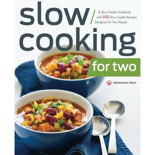 Mendocino Press Slow Cooking for Two: A Slow Cooker Cookbook with 101 Slow Cooker Recipes Designed for Two People - Paperback