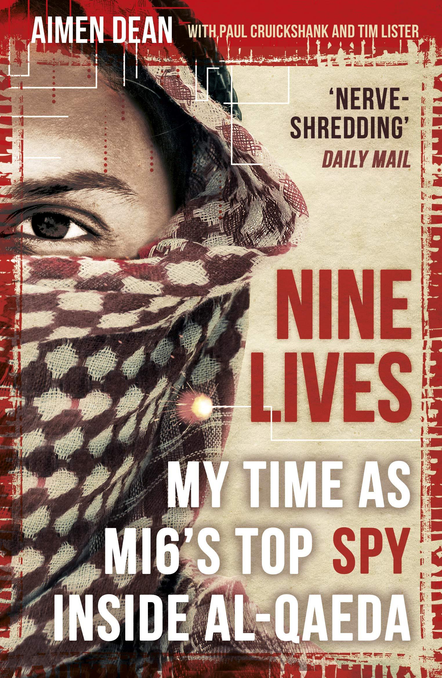 Nine Lives: My time as the Wests top spy inside al-Qaeda by Aimen Dean, Cruickshank and Liste Tim
