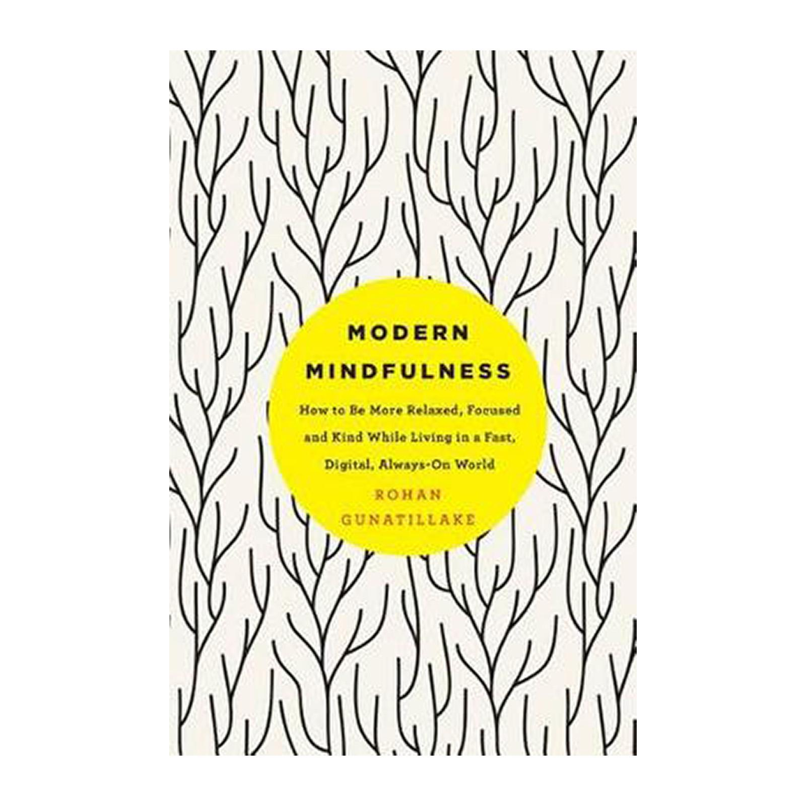 Modern Mindfulness: How To Be More Relaxed Focused And Kind While Living In A Fast Digital Always-On World (Paperback)