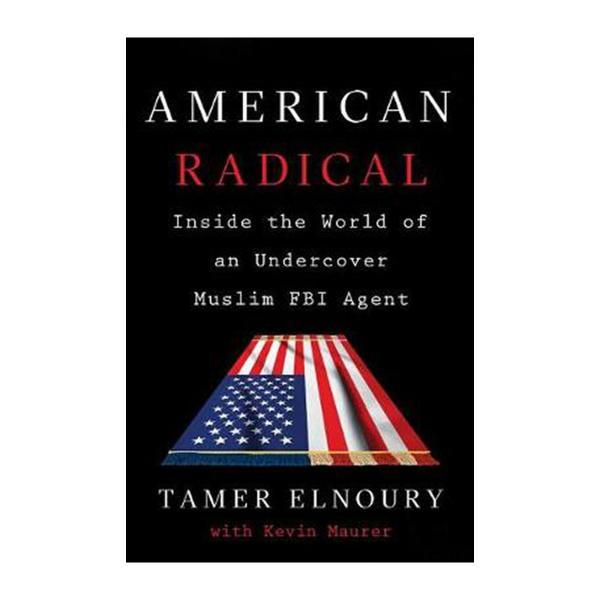 American Radical: Inside The World Of An Undercover Muslim Fbi Agent (Hardback)