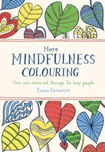 More Mindfulness Colouring : More Anti-stress Art Therapy for Busy People
