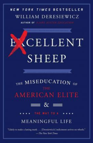 Excellent Sheep : The Miseducation of the American Elite and the Way to a Meaningful Life
