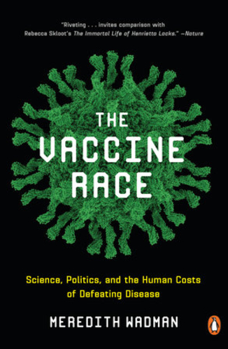 The Vaccine Race : How Scientists Used Human Cells to Combat Killer Viruses