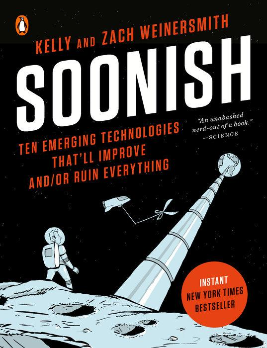 Soonish: Ten Emerging Technologies Thatll Improve and/or Ruin Everything by  Kelly Weinersmith