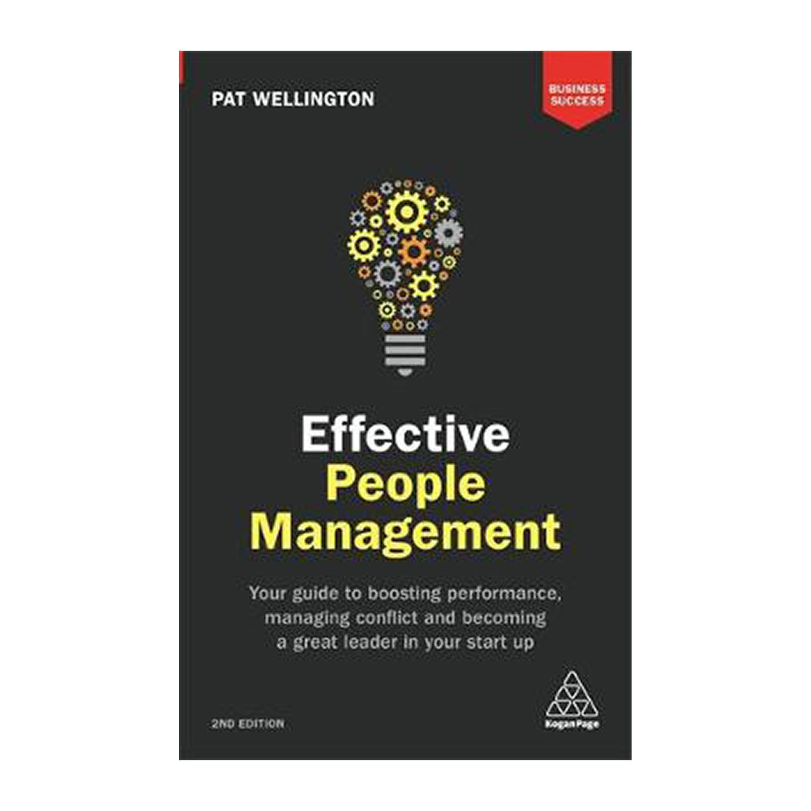 Effective People Management: Your Guide To Boosting Performance Managing Conflict And Becoming A Great Leader In Your Start Up (Paperback)