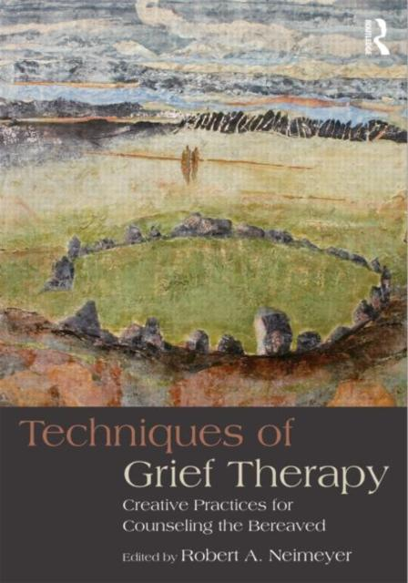 Techniques of Grief Therapy: Creative Practices for Counseling the Bereaved (Edited by Robert A. Neimeyer; ISBN: 9780415807258)
