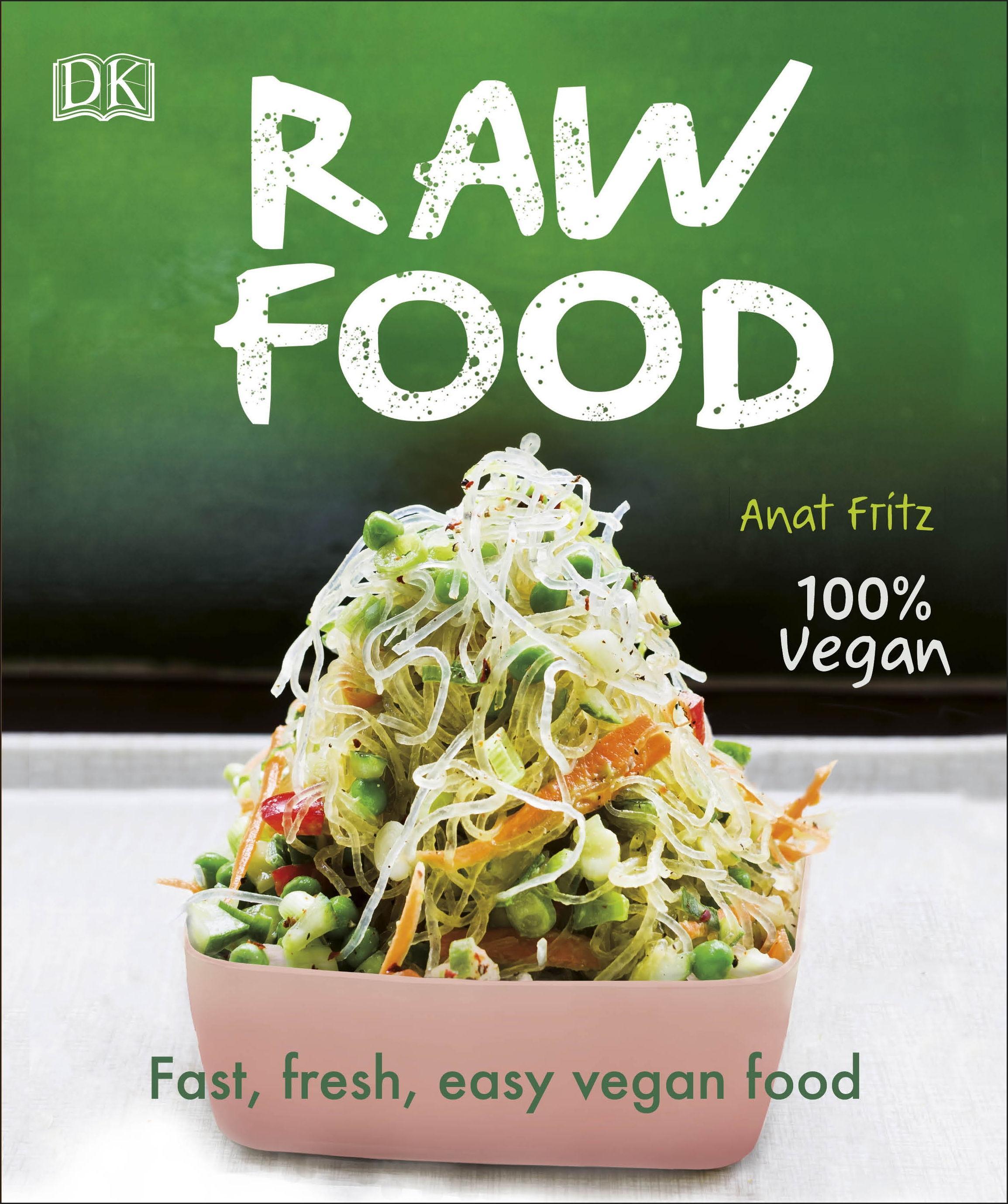 Raw Food: Fast, Fresh, Easy Vegan Food by Anat Fritz