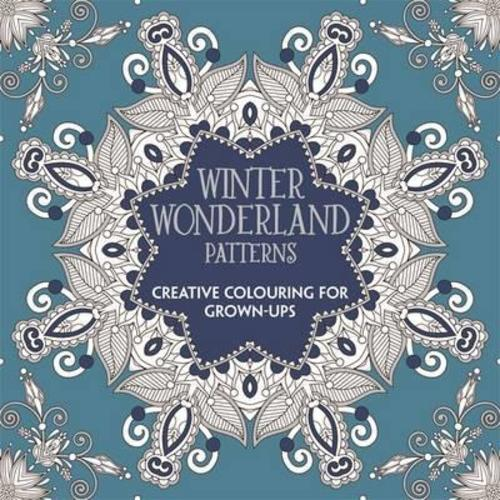 Winter Wonderland Patterns : Creative Colouring for Grown-ups