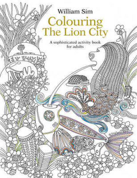 Colouring the Lion City: A Sophisticated Activity Book for Adults: 2015 PB (9789814677943)