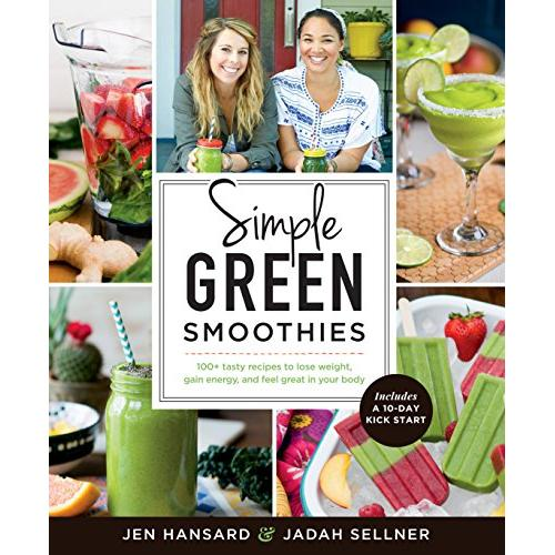 Jen Hansard Simple Green Smoothies: 100+ Tasty Recipes to Lose Weight, Gain Energy, and Feel Great in Your Body - Paperback