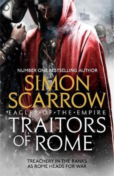 Traitors of Rome (Eagles of the Empire 18): Roman army heroes Cato and Macro face treachery in the ranks TPB (9781472258