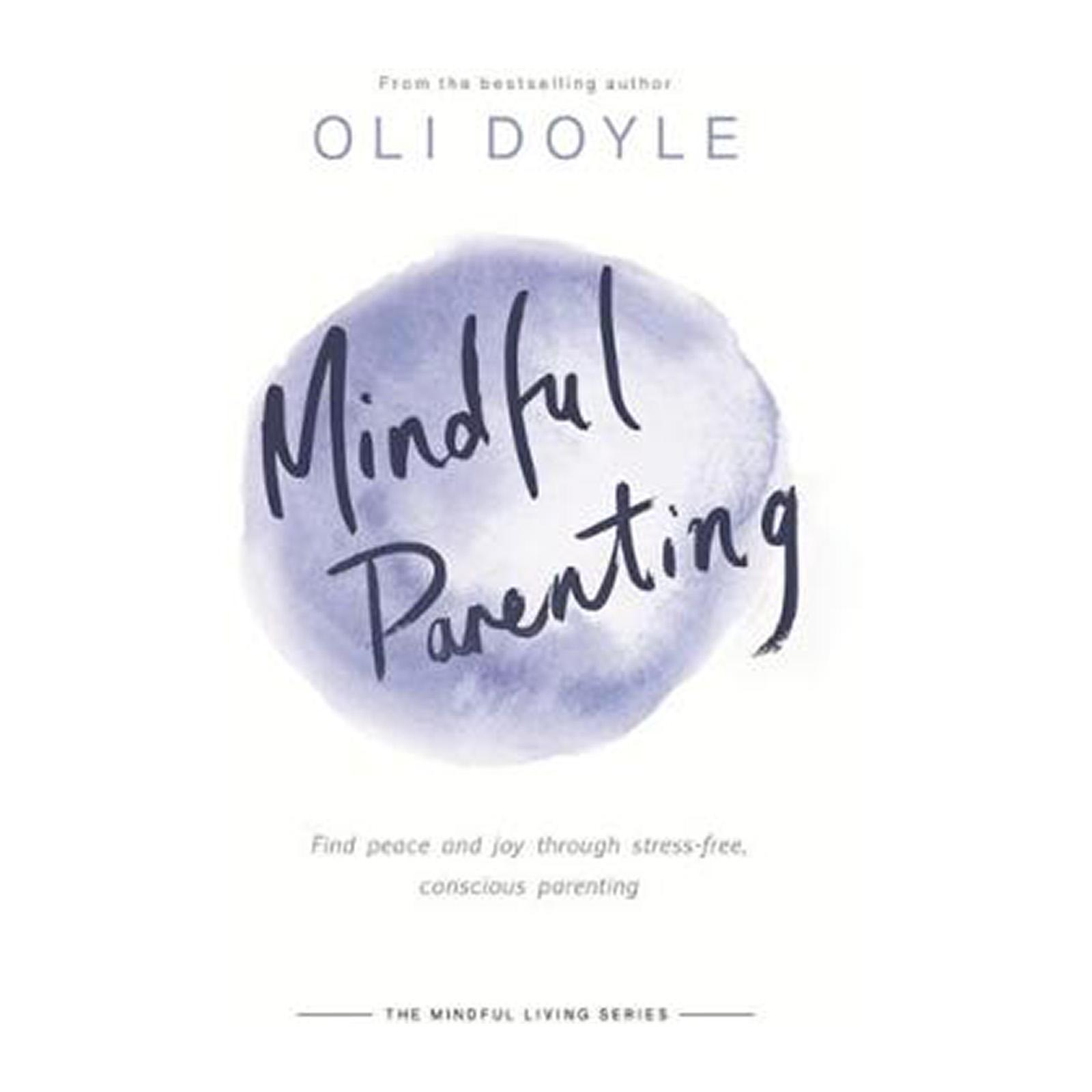 Mindful Parenting: Find Peace And Joy Through Stress-Free Conscious Parenting (Paperback)
