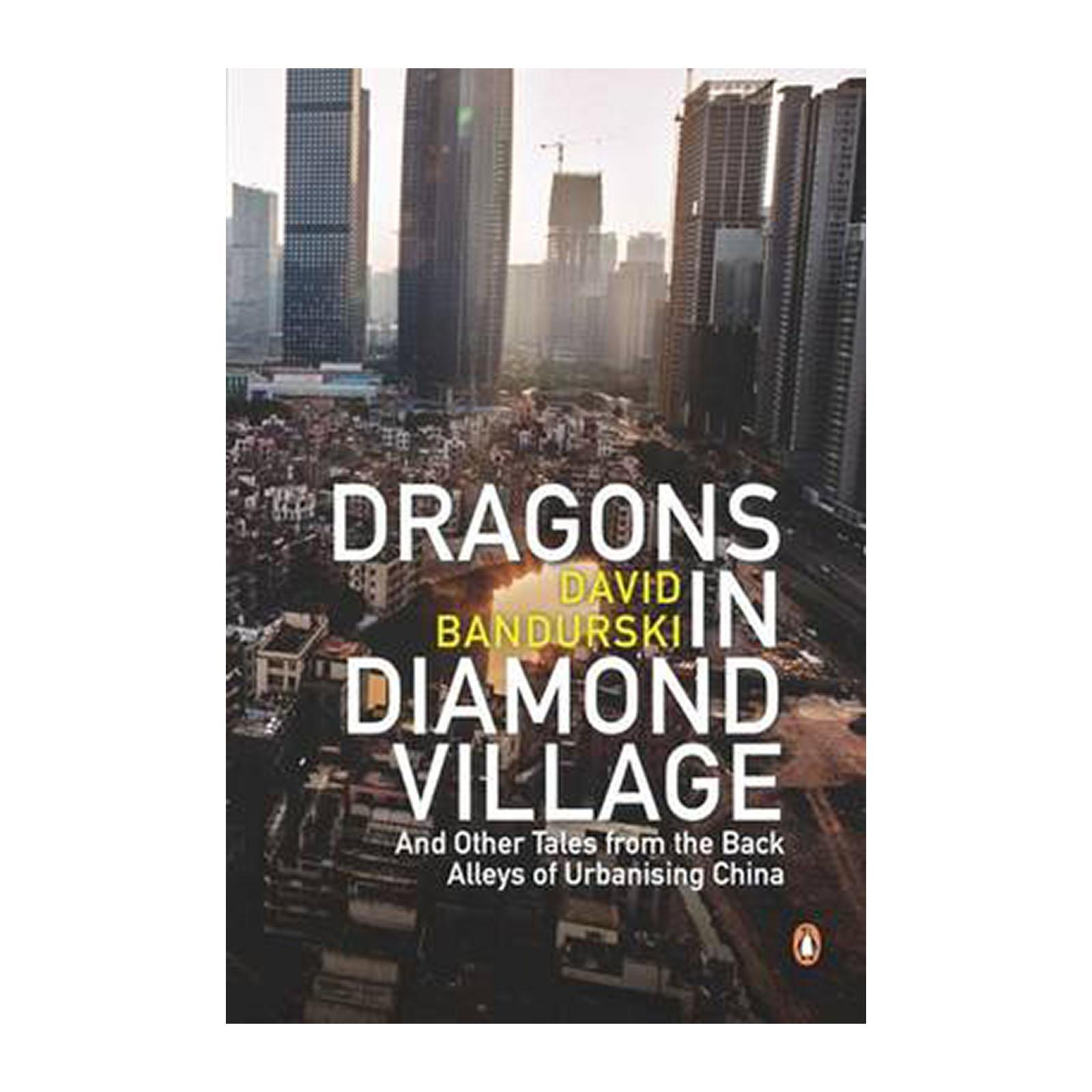 Dragons In Diamond Village And Other Tales From The Back Alleys Of Urbanising China (Paperback)