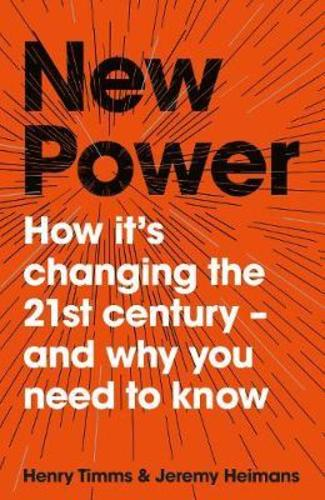 New Power : How Its Changing The 21st Century - And Why You Need To Know
