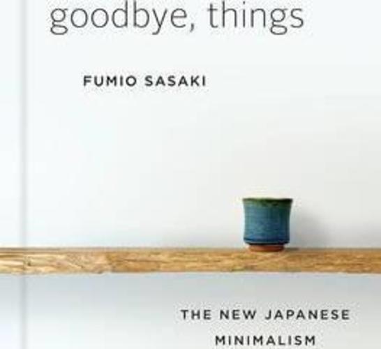 Goodbye, Things : The New Japanese Minimalism
