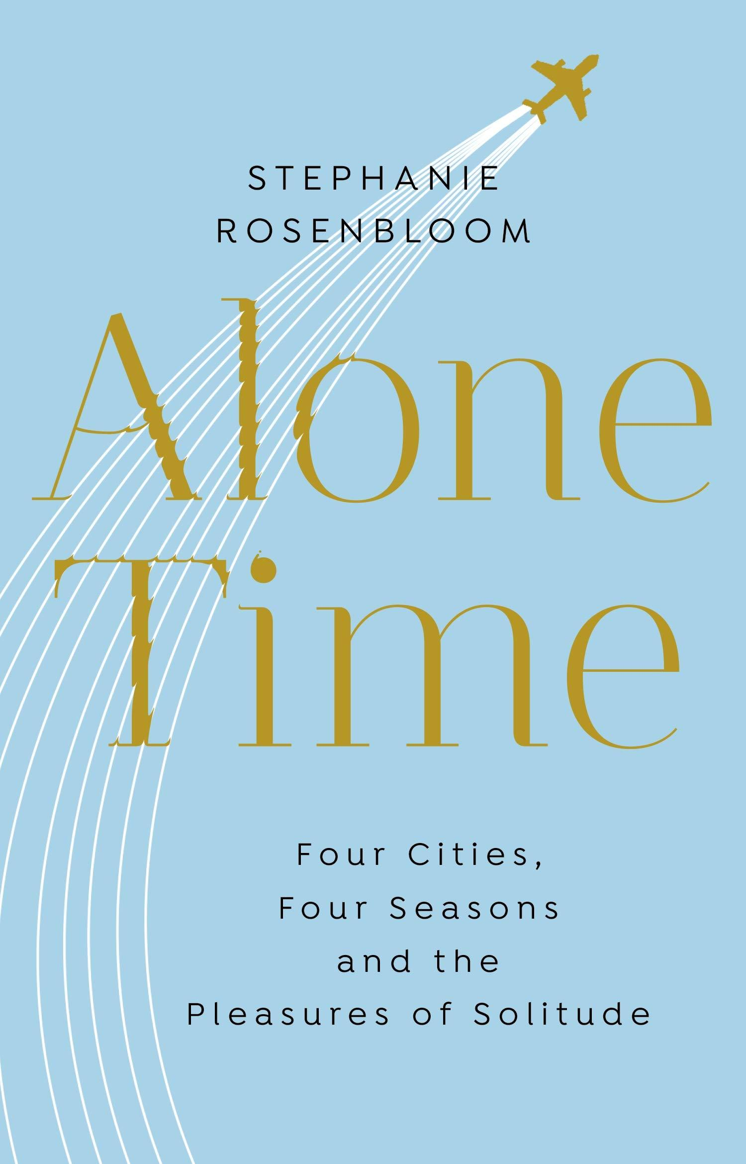 Alone Time: Four seasons, four cities and the pleasures of solitude by  Stephanie Rosenbloom