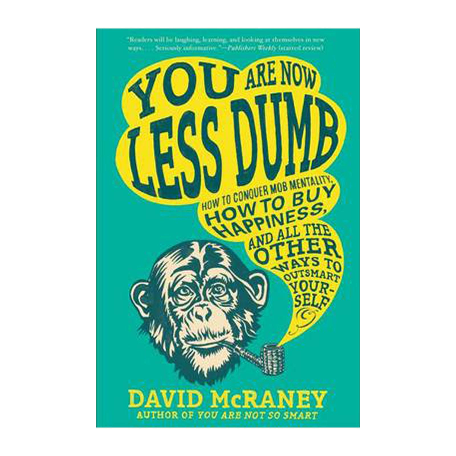 You Are Now Less Dumb: How To Conquer Mob Mentality And How To Buy Happiness And And All The Other Ways To Outsmart Yourself (Paperback)
