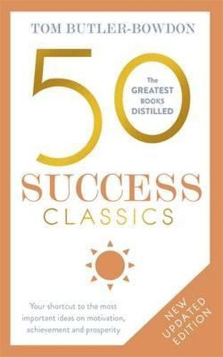 50 Success Classics : Your shortcut to the most important ideas on motivation, achievement, and prosperity