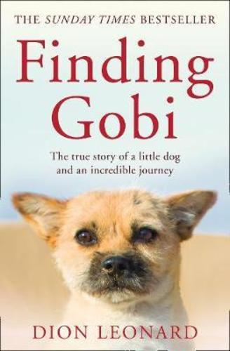 Finding Gobi: The True Story of One Little Dogs Big Journey