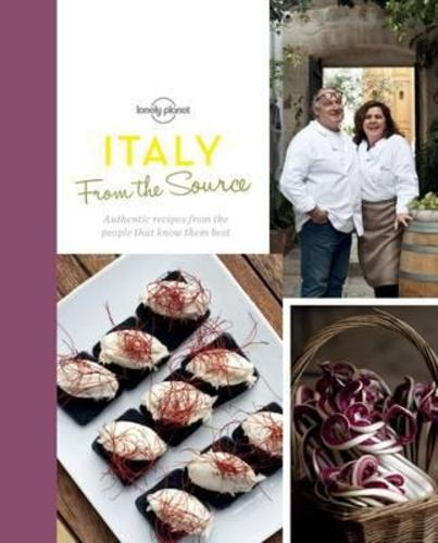 From the Source - Italy: Italys Most Authentic Recipes From the People That Know Them Best (Lonely Planet)