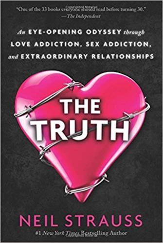 The Truth : An Eye-Opening Odyssey Through Love Addiction, Addiction, and Extraordinary Relationships
