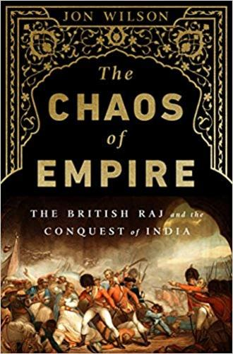 The Chaos of Empire : The British Raj and the Conquest of India