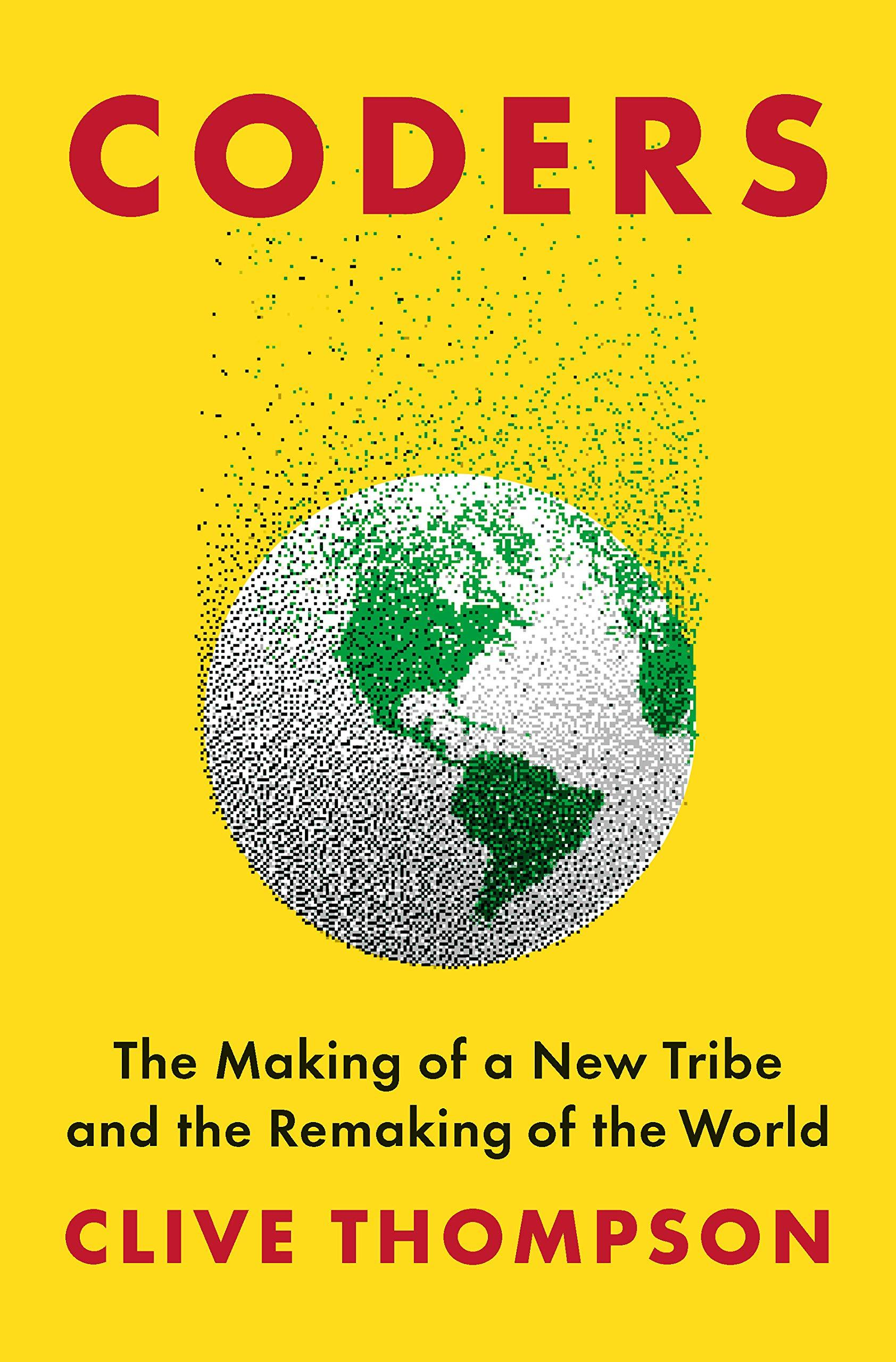 Coders: The Making of a New Tribe and the Remaking of the World by Clive Thompson