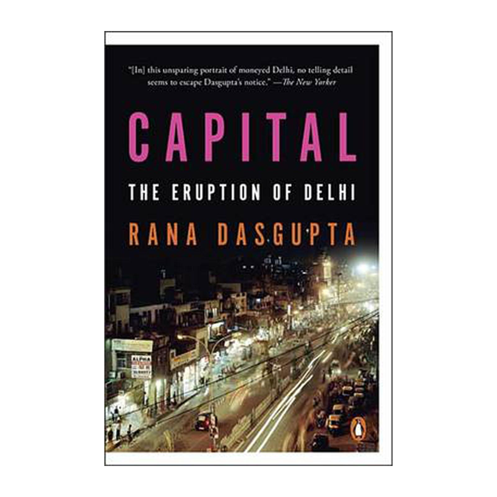 Capital: The Eruption Of Delhi (Paperback)