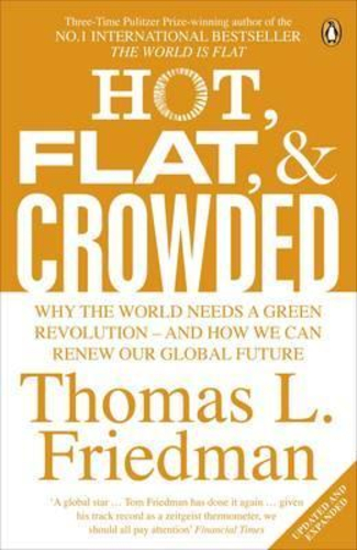 Hot, Flat, and Crowded : Why The World Needs A Green Revolution - and How We Can Renew Our Global Future