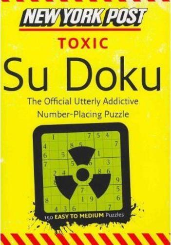 New York Post Toxic Su Doku : 150 Easy to Medium Puzzles