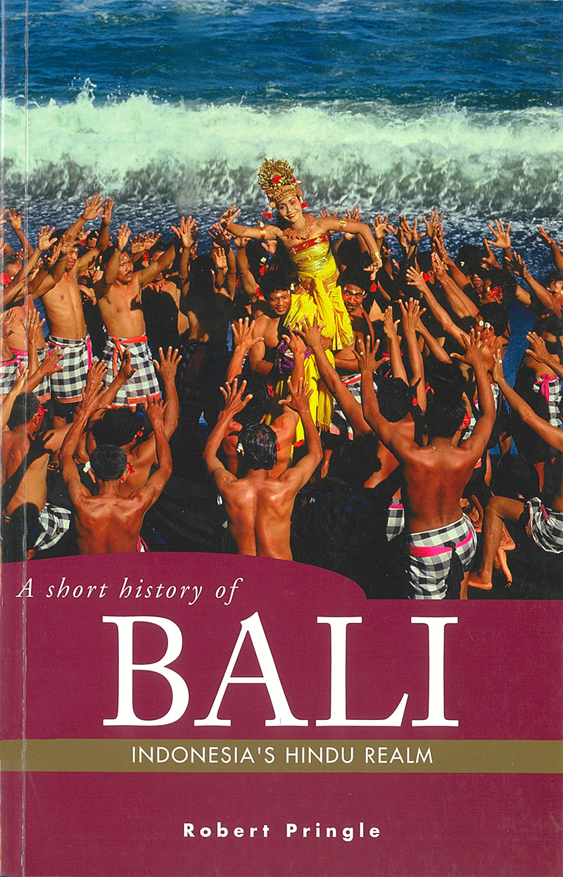 A Short History of Bali: Indonesias Hindu Realm