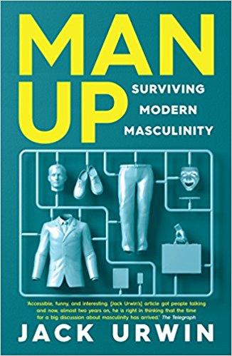 Man Up : Surviving Modern Masculinity