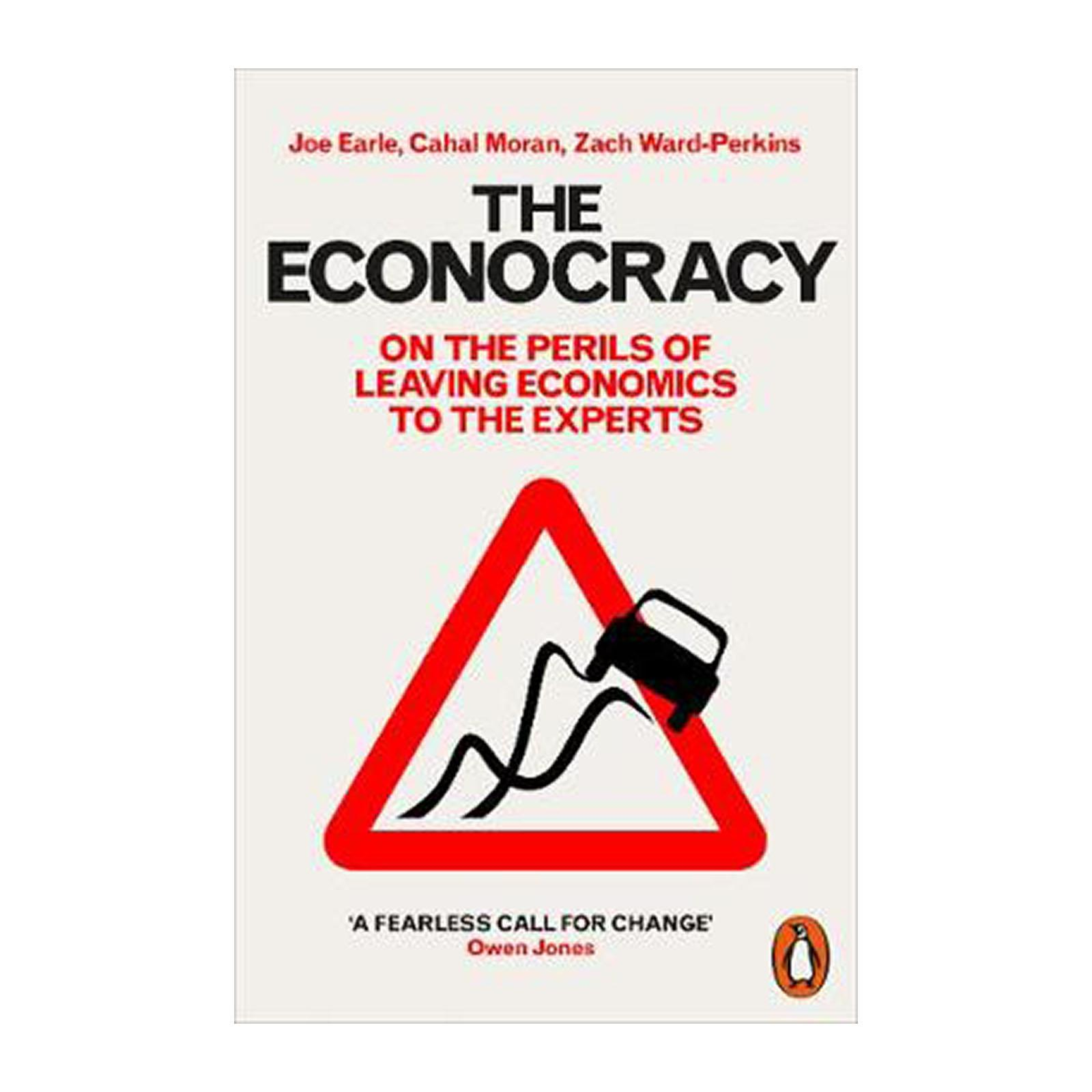 The Econocracy: On The Perils Of Leaving Economics To The Experts (Paperback)