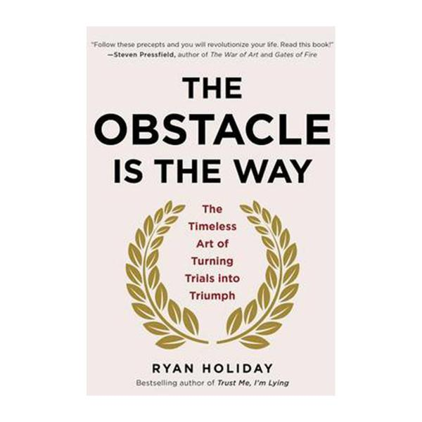 The Obstacle Is The Way: The Timeless Art Of Turning Trials Into Triumph (Hardback)