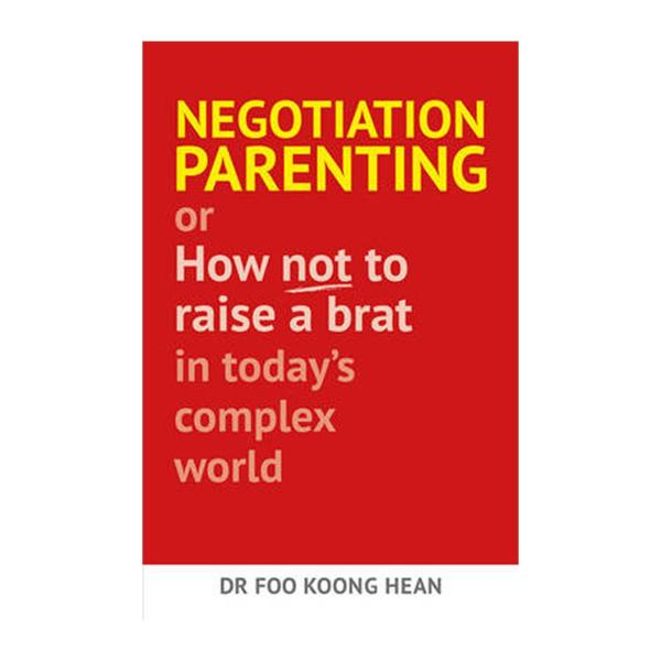 Negotiation Parenting: Or How Not To Raise A Brat In Todays Complex World (Paperback)