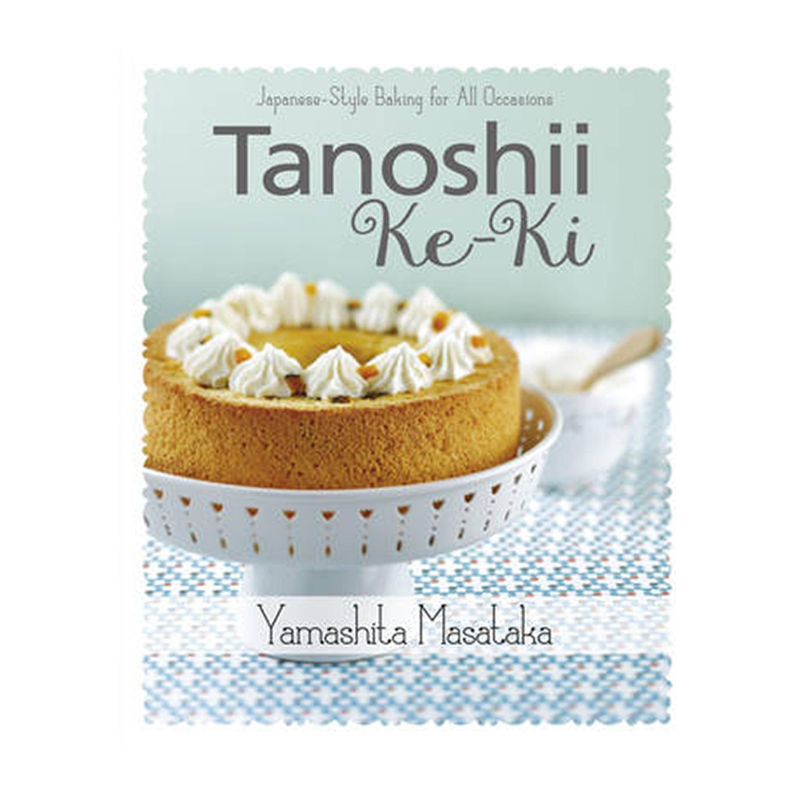 Tanoshii Ke-Ki: Japanese-Style Baking For All Occasions (Paperback)